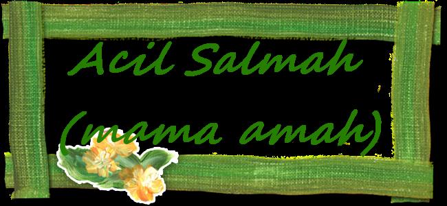 Acil salmah {mama Amah}