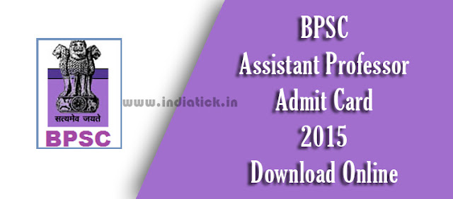 BPSC Assistant Professor Admit Card 2015 Bihar public Service Commission Asst. Professor / Lecturer Call Letter / Hall Ticket 2015 Download at bpsc.bih.nic.in Official Site Exam Scheduled Dates 9th 10th 11th 12th September 2015