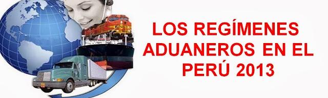 LOS REGÍMENES ADUANEROS EN EL PERÚ 2013