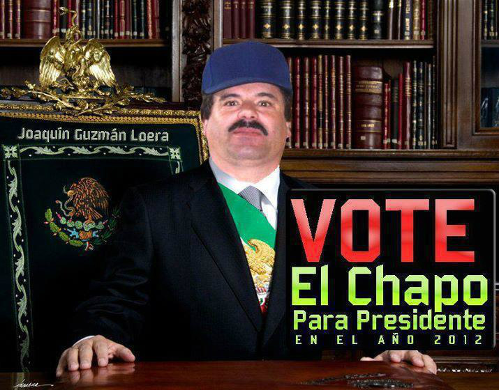 EL CHAPO GUZMAN PARA PRESIDENTE