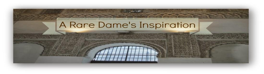 A Rare Dame's Inspirations