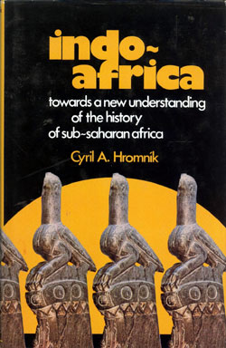 Indo-Africa: Towards a New Understanding of the History of Sub-Saharan Africa, by Cyril A Hromník