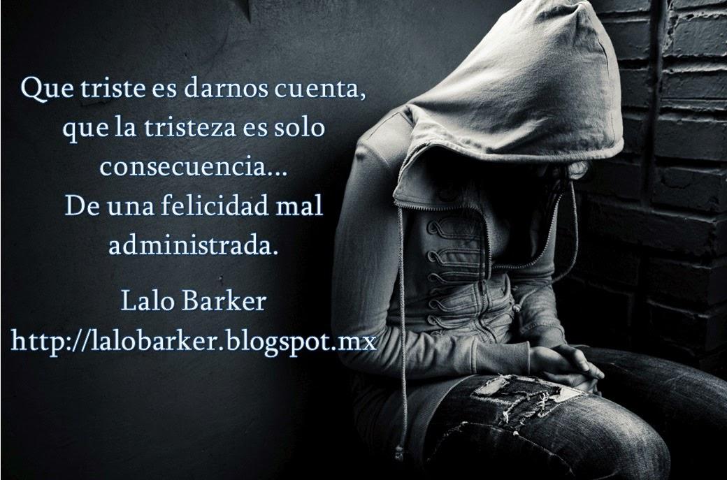 Lalo Barker, cuentos, pensamientos y reflexiones: Tristeza.