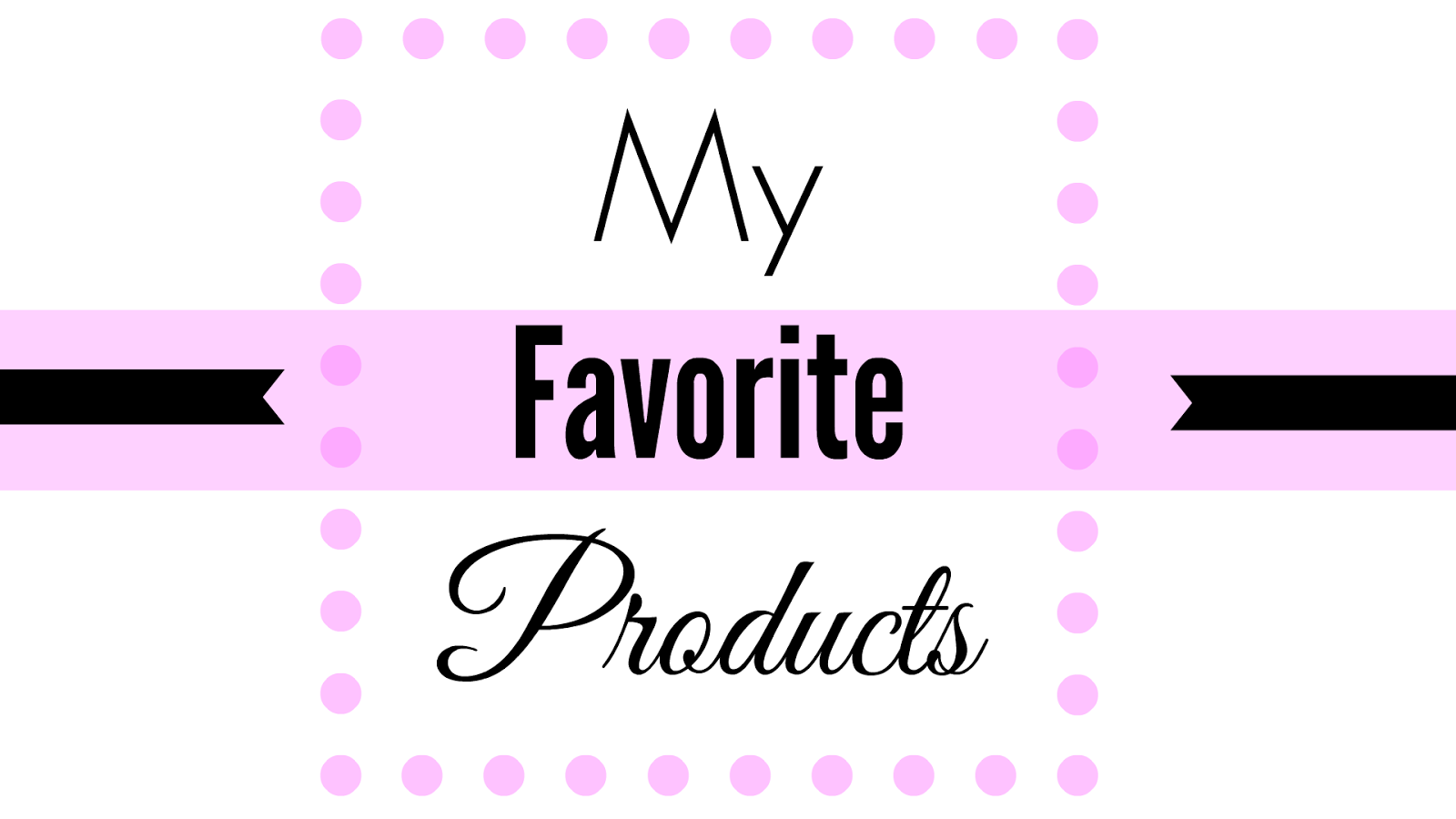 favorite products, reviews, makeup, beauty, blog