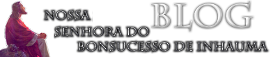 Blog da N. Sra. do Bonsucesso de Inhaúma