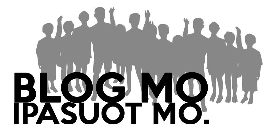Blog Mo, Ipasuot Mo