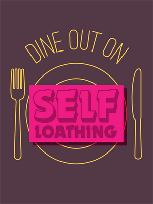 Dine out on self loathing