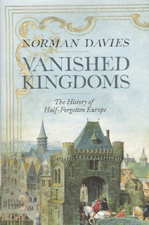 Norman Davies, Vanished Kingdoms - The History of Half-Forgotten Europe