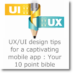 UX/UI design tips for a captivating mobile app : Your 10 point bible