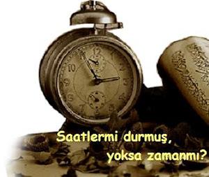 Saatler mi Durmuş Yoksa Zaman mı?