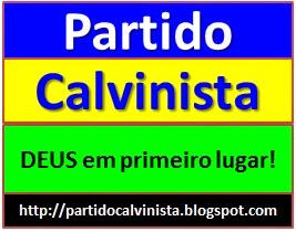 PARTIDO CALVINISTA - DEUS EM PRIMEIRO LUGAR.