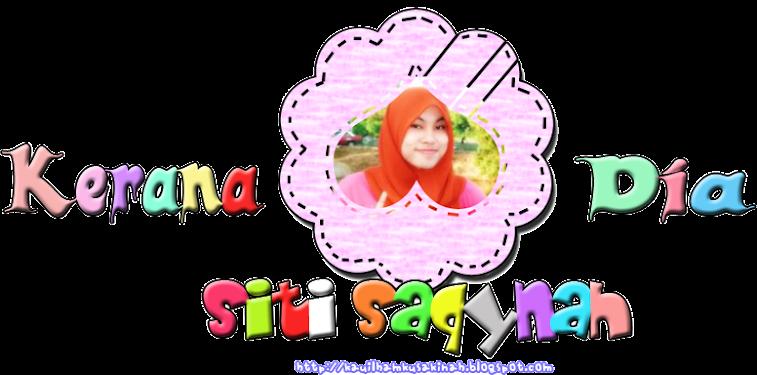 Kerana Dia Siti SaQYNah :)
