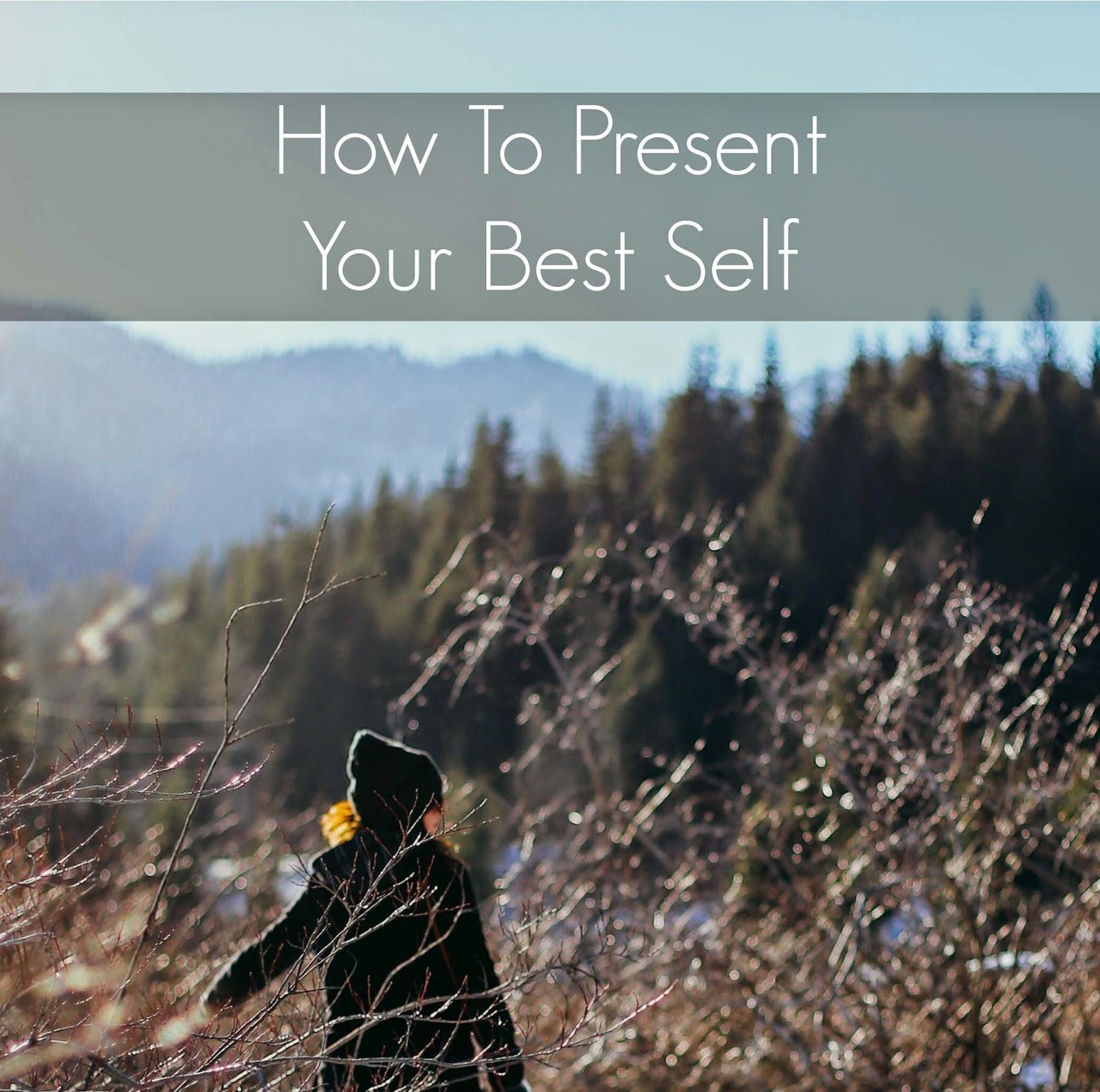 How To Present Your Best Self | alyssajfreitas.blogspot.com