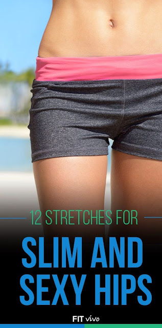 12 Stretches for Slim and Sexy Hips