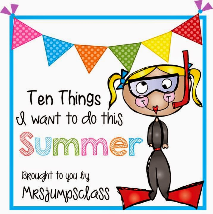 http://www.mrsjumpsclass.blogspot.com/2014/05/top-ten-things-i-want-to-do-this-summer.html