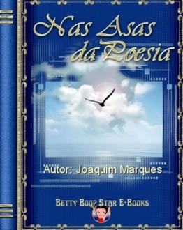 Nas Asas da Poesia/ Joaquim Marques