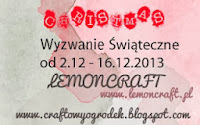 http://www.craftowyogrodek.blogspot.com/2013/12/wyzwanie-swiateczne-z-lemoncraft.html
