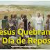 ¿Jesús Quebranto el Día de Reposo?