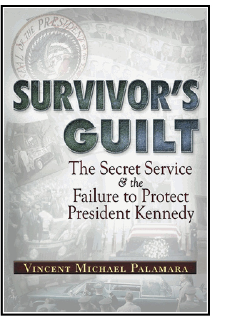 """SURVIVOR'S GUILT: The Secret Service & The Failure To Protect President Kennedy"" by Vince Palamara"