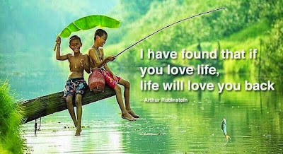 """I have found that if you love life, life will love you back."" ~ Arthur Rubinstein; Picture of two kids on a log over a lake, one is fishing the other is holding a giant leaf to block the rain, both are laughing."