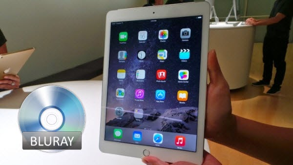 Watch Blu-ray Movies on iPad Air 2