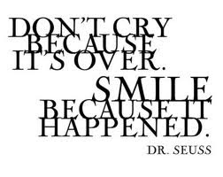 Don't Cry Because It's Over Dr.Seuss Quote