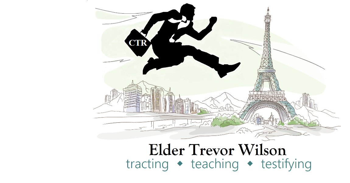 Elder Trevor Wilson | tracting * teaching * testifying