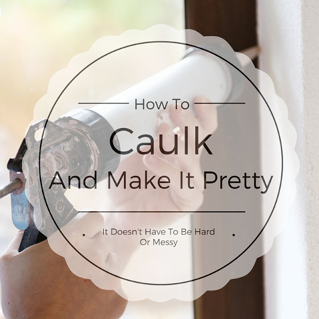 How to caulk a painted project and make it pretty...it doesn't have to be hard or messy