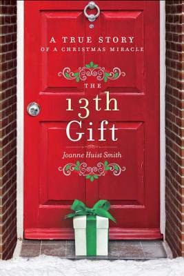 bookcover of THE 13TH GIFT: A True Story of a Christmas Miracle by Joanne Huist Smith