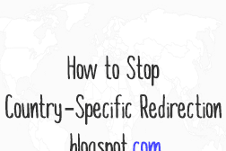 Stop Blogger from Redirecting Blogspot to Country Specific URLs