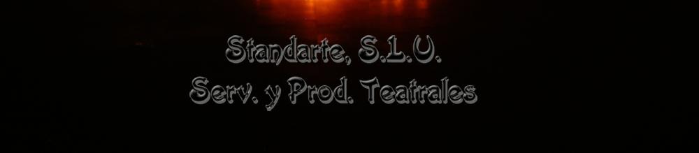 STANDARTE, Serv y Producciones Teatrales, S.L.U.
