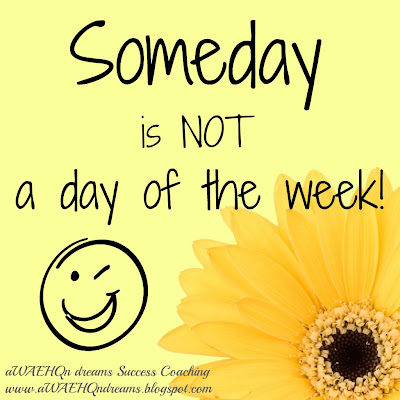 http://1.bp.blogspot.com/-WbVIHxCC27U/UE78rAQg7pI/AAAAAAAABAU/-3yItj8YUSY/s1600/quote-someday-is-not-a-day-of-the-week.jpg