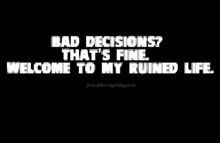 Bad decisions? That's fine. Welcome to my ruined life.
