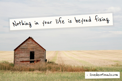 Nothing in your life is beyond fixing