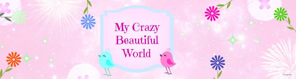 My Crazy Beautiful World