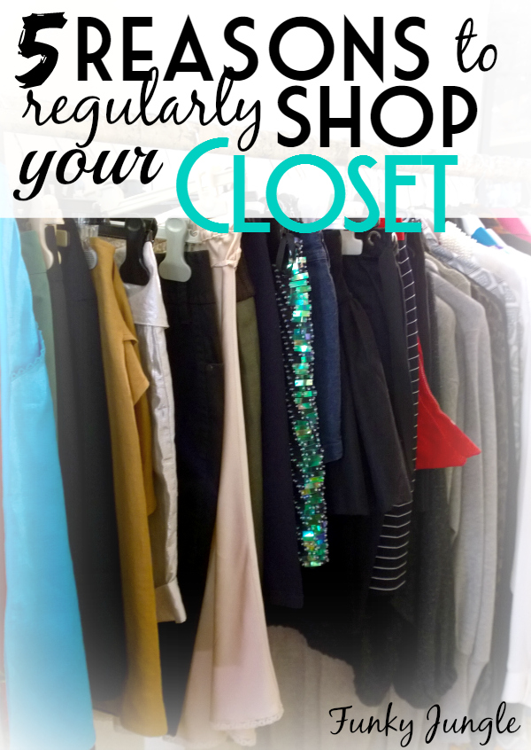 5 Reasons Why Shopping Your Closet on a regular basis is good | Funky Jungle