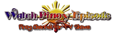 Watch Pinoy Episode