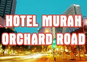 Hotel Murah Di Orchard Road Singapore