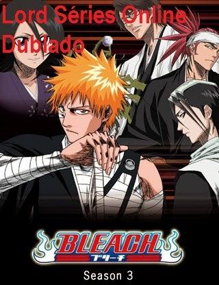 http://lordseriesonlinedublado.blogspot.com.br/2014/02/bleach-3-temporada-dublado.html
