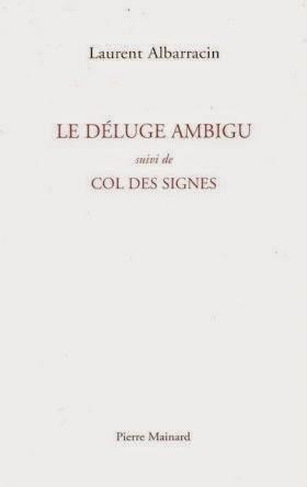 Laurent ALBARRACIN, LE DÉLUGE AMBIGU suivi de COL DES SIGNES