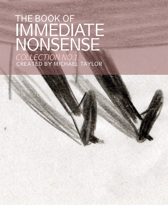 The Book of Immediate Nonsense #1 (Copyright 2004 Michael Taylor)