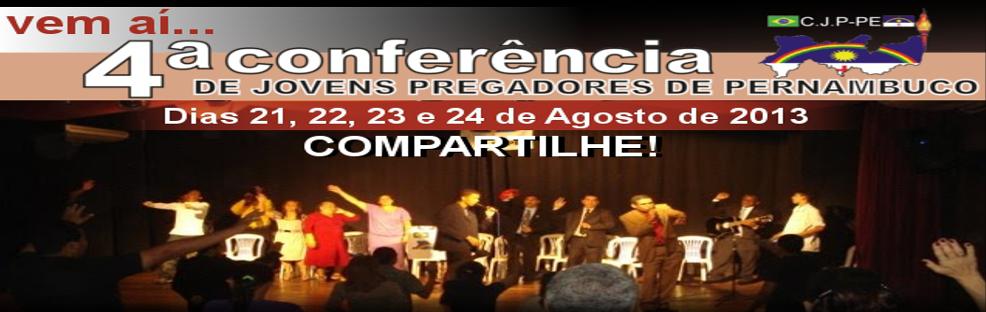 4ª Conferência de Jovens Pregadores de Pernambuco | De 21 à 24 de Agosto de 2013