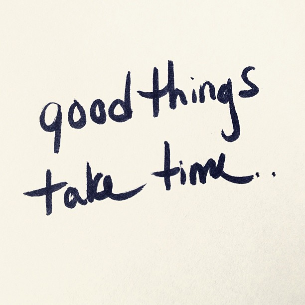 inspirational quote, good things take time