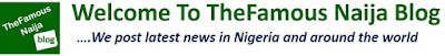 Welcome To TheFamous Naija Blog