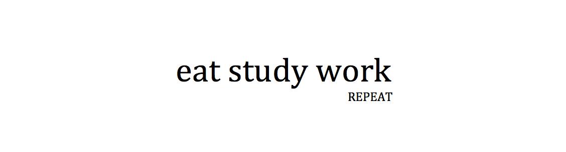 Eat Study Work [Repeat]