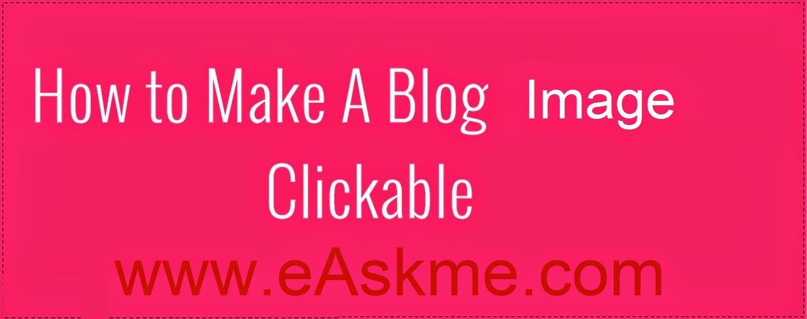 How to Make an Image Clickable on a Blogger Blog : eAskme