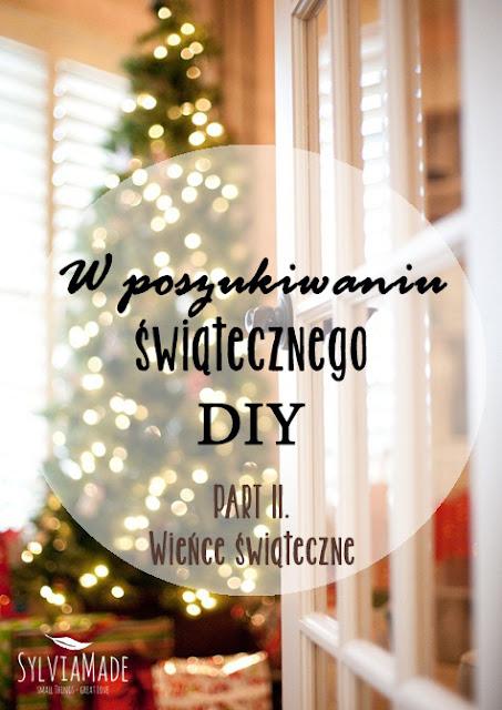 http://www.sylviamade.blogspot.com/2013/12/w-poszukiwaniu-swiatecznego-diy-part-2.html