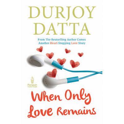 When Only Love Remains by Durjoy Datta Book Cover