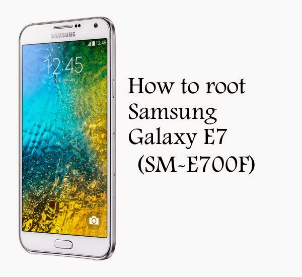 how to root samsung galaxy e7 sm-e700f