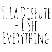10 Songs I've Cried To: 9. La Dispute - I See Everything